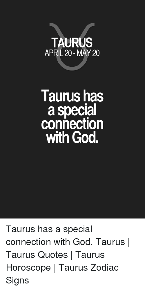 TAURUS APRIL 20-May 20 Taurus Has a Special Connection With God