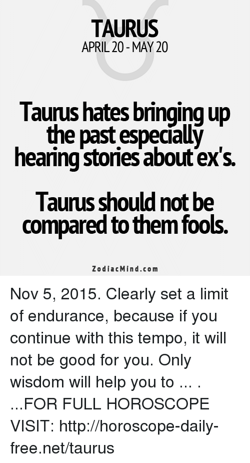 TAURUS APRIL 20- MAY 20 Taurus Hates Bringing Up the Past Especíaly