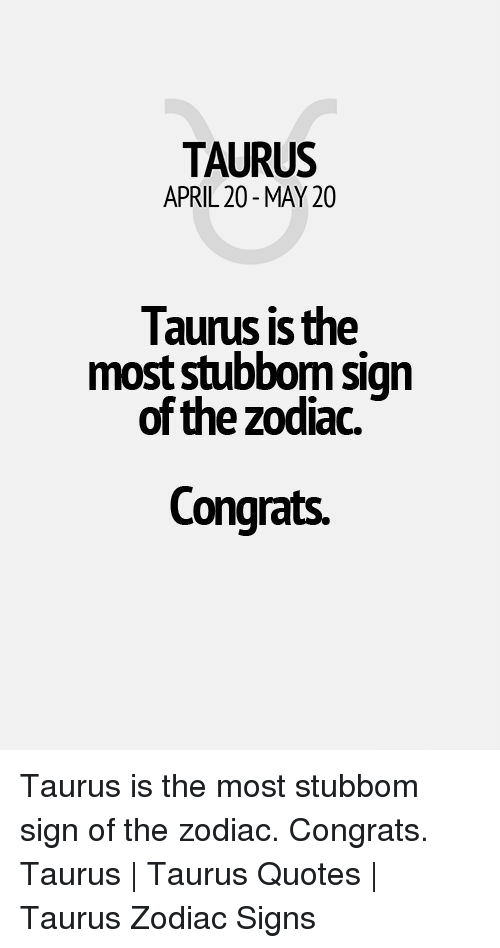 Taurus April 20 May 20 Taurus Is The Most Stubbom Sign Of The Zodiac