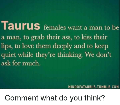 TauruS Females Want a Man to Be a Man to Grab Their Ass to