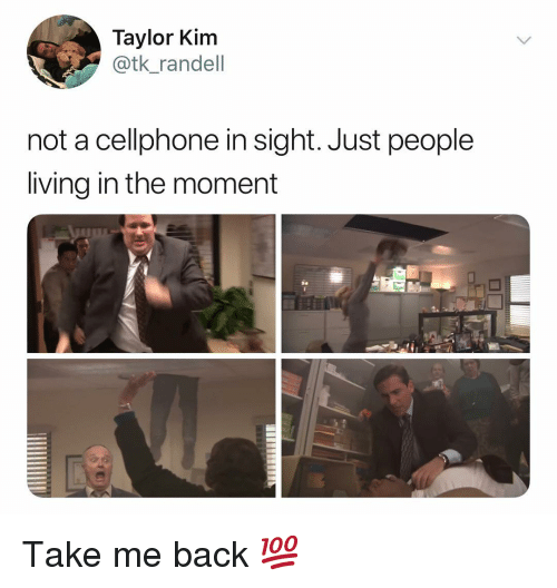 Dank Memes, Living, and Back: Taylor Kim  @tk_randell  not a cellphone in sight. Just people  living in the moment Take me back 💯