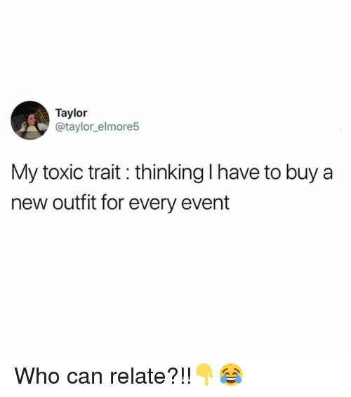 Hood, Who, and Can: Taylor  @taylor_elmore5  My toxic trait: thinking I have to buy a  new outfit for every event Who can relate?!!👇😂