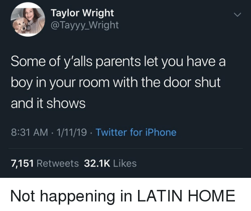 Iphone, Parents, and Twitter: Taylor Wright  @Tayyy_Wright  Some of y'alls parents let you have a  boy in your room with the door shut  and it shows  8:31 AM 1/11/19 Twitter for iPhone  7,151 Retweets 32.1K Likes