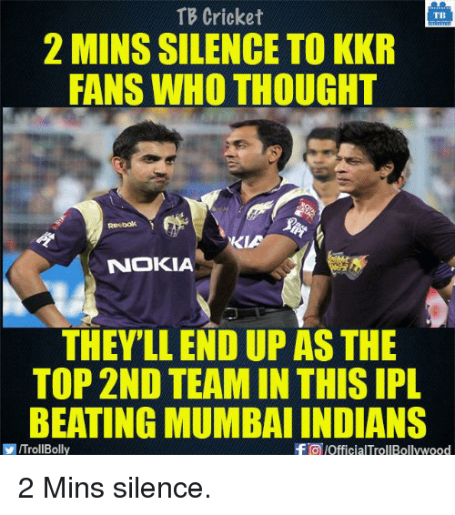 Memes, Reebok, and Cricket: TB Cricket  TB  2 MINS SILENCE TO KKR  FANS WHO THOUGHT  Reebok  KLA  NOKIA  THEY'LL END UP AS THE  TOP 2ND TEAM IN THIS IPL  BEATING MUMBAIINDIANS  VITroll Bolly  -F a pofficialTrollBollywood 2 Mins silence.