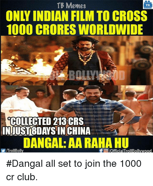 Club, Memes, and China: TB Memes  TB  1000 CRORES WORLDWIDE  COLLECTED 213 CRS  IN JUST BDAYS IN CHINA  DANGAL: AAA RAHAHU  f lofficialTrollBollywood  VIITrollBolly #Dangal all set to join the 1000 cr club.