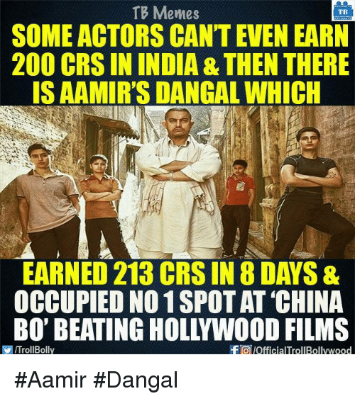 Bailey Jay, Memes, and China: TB Memes  TB  SOME ACTORS CANT EVEN EARN  200 CRS IN INDIA &THEN THERE  ISAAMIR'S DANGALWHICH  EARNED 213 CRSIN 8 DAYS &  OCCUPIED NO 1SPOT AT CHINA  f OIOfficialTrollBollywood  ITrollBolly #Aamir #Dangal