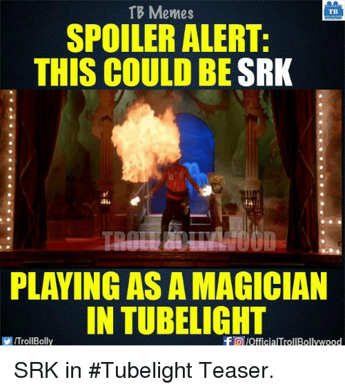 Memes, 🤖, and Srk: TB Memes  TB  SPOILER ALERT:  THIS COULD BE  SRK  PLAYING AS A MAGICIAN  IN TUBELIGHT  f lofficialTrollBollywood  VIITrollBolly SRK in #Tubelight Teaser.