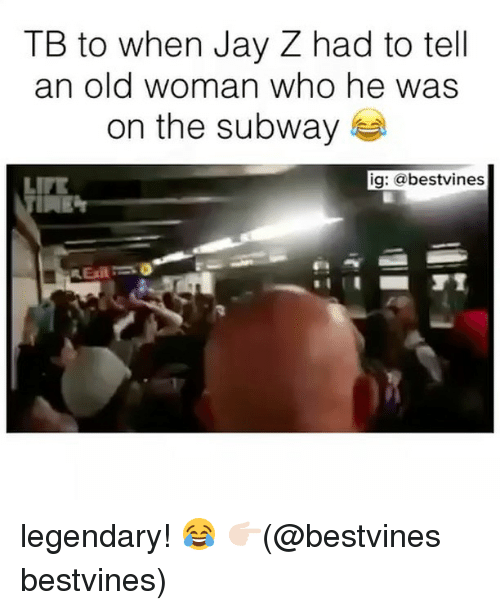 Jay, Jay Z, and Life: TB to when Jay Z had to tell  an old woman who he was  on the subway  LIFE  ig: abestvines  Exit legendary! 😂 👉🏻(@bestvines bestvines)