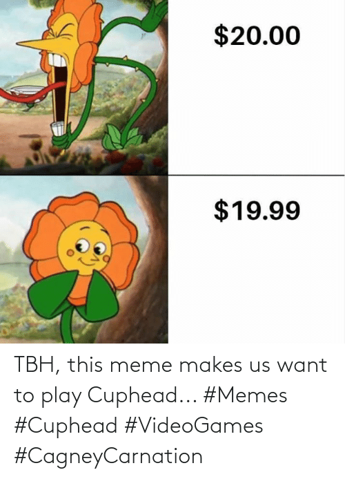 Meme, Memes, and Tbh: TBH, this meme makes us want to play Cuphead... #Memes #Cuphead #VideoGames #CagneyCarnation