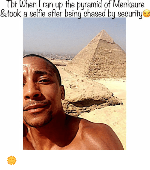 Memes, Tbt, and 🤖: Tbt When l ran up the pyramid of Menkaure  &took a selfe after being chased by security 🌞