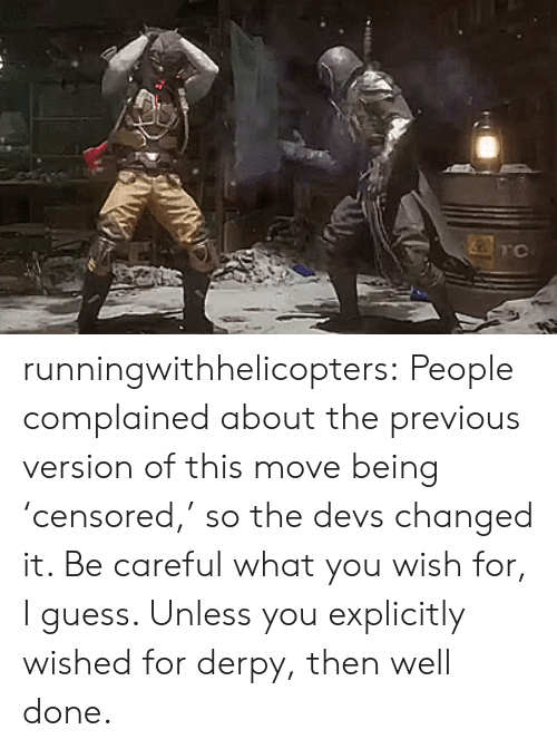 Tumblr, Blog, and Death: TC runningwithhelicopters:  People complained about the previous version of this move being 'censored,' so the devs changed it. Be careful what you wish for, I guess. Unless you explicitly wished for derpy, then well done.