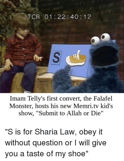 """Monster, Falafel, and Kids: TCR 01 22: 40 12  of  Imam Telly's first convert, the Falafel  Monster, hosts his new Memri.tv kid's  show, """"Submit to Allah or Die""""  IT """"S is for Sharia Law, obey it without question or I will give you a taste of my shoe"""""""