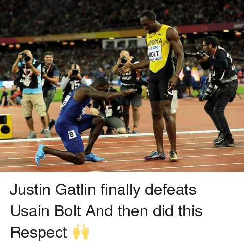 Memes, Respect, and Usain Bolt: TDK  BOLT  OON 2017  15 Justin Gatlin finally defeats Usain Bolt   And then did this   Respect 🙌