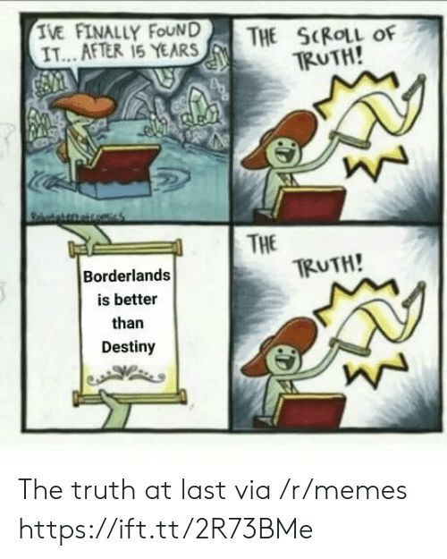 Destiny, Memes, and Fear: TE AFTERLY FEAR  THE SKIL of  TRUTH!  IT...AFTER 15 YEARS    THE  TRUTH!  Borderlands  is better  than  Destiny The truth at last via /r/memes https://ift.tt/2R73BMe