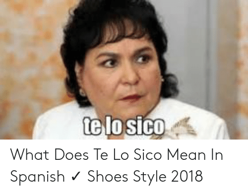Te Losico What Does Te Lo Sico Mean In Spanish Shoes Style 2018 Shoes Meme On Me Me