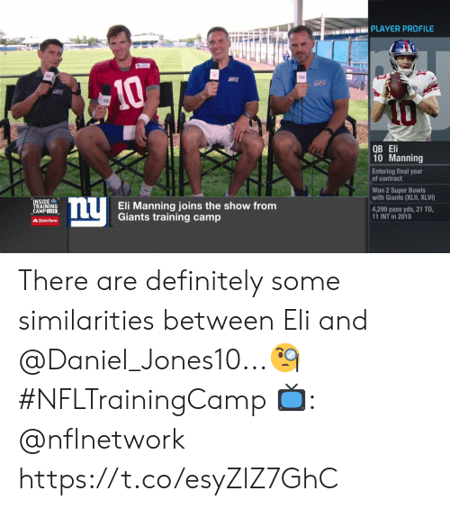Definitely, Eli Manning, and Memes: te PLAYER PROFILE  10  A0  ОB Eli  10 Manning  Entering final year  of contract  Won 2 Super Bowls  with Giants (XLII, XLVI)  ny  INSIDE  TRAINING  CAMPLIVE  Eli Manning joins the show from  Giants training camp  4,299 pass yds, 21 TD.  11 INT in 2018  AState Farm There are definitely some similarities between Eli and @Daniel_Jones10...🧐 #NFLTrainingCamp  📺: @nflnetwork https://t.co/esyZlZ7GhC