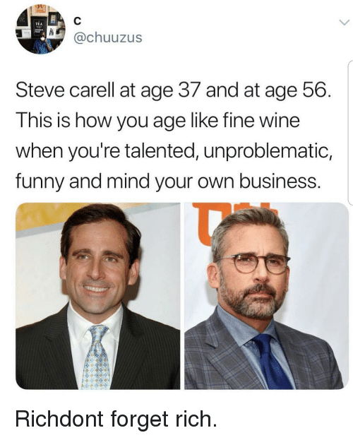 Funny, Steve Carell, and Wine: TEA  @chuuzus  Steve carell at age 37 and at age 56  This is how you age like fine wine  when you're talented, unproblematic,  funny and mind your own business Richdont forget rich.