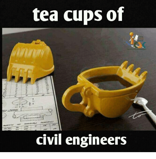 tea cups of civil engineers 6153234 ✅ 25 best memes about civil engineer civil engineer memes