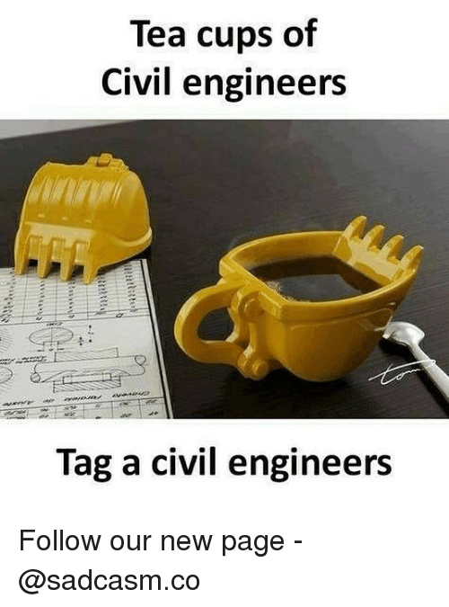 Memes, 🤖, and Page: Tea cups of  Civil engineers  Tag a civil engineers Follow our new page - @sadcasm.co
