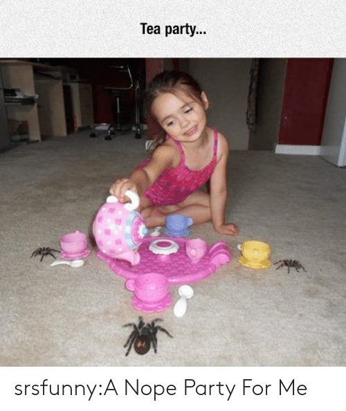 Party, Tumblr, and Blog: Tea party.. srsfunny:A Nope Party For Me