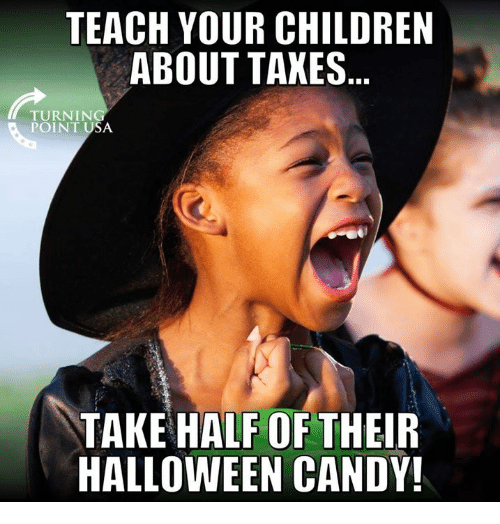 Candy, Children, and Halloween: TEACH YOUR CHILDREN  ABOUT TAXES  TURNING  POINT USA  TAKE HALF OF THEIR  HALLOWEEN CANDY!