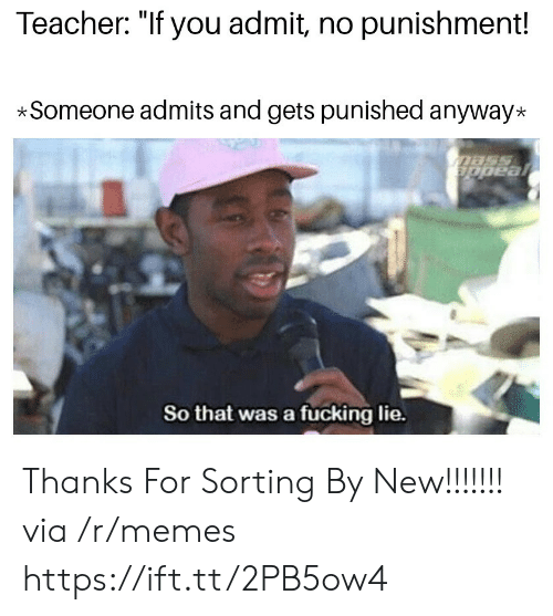 """Fucking, Memes, and Teacher: Teacher: """"If you admit, no punishment!  *Someone admits and gets punished anyway*  So that was a fücking lie. Thanks For Sorting By New!!!!!!! via /r/memes https://ift.tt/2PB5ow4"""