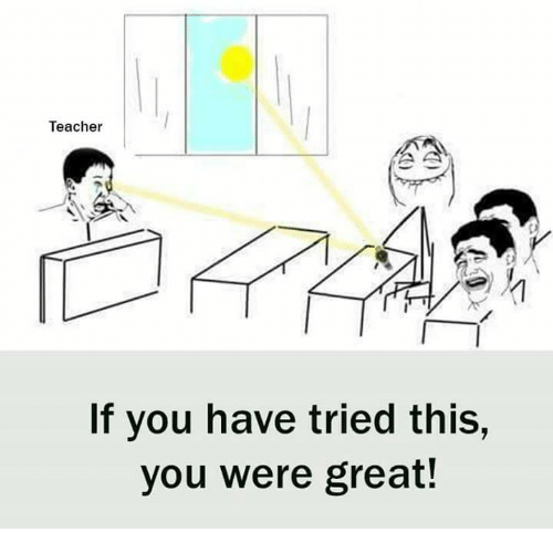 Memes, Teacher, and 🤖: Teacher  If you have tried this,  you were great!