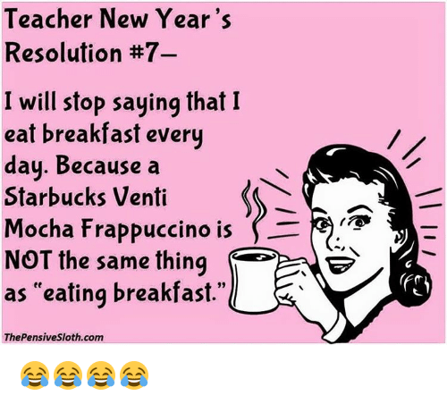 memes new years resolutions and starbucks teacher new years resolution 7