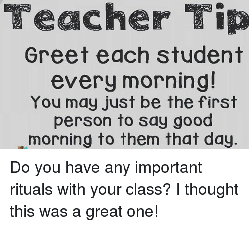 Teacher tip greet each student every morning you may just be the memes teacher and good morning teacher tip greet each student every morning m4hsunfo