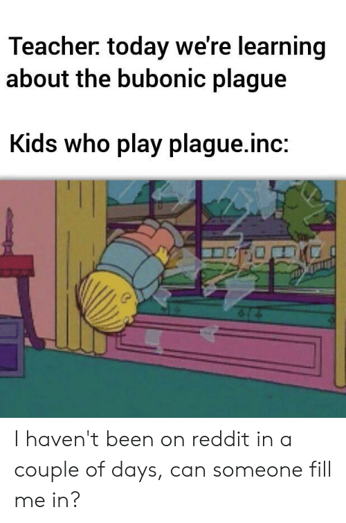 Teacher Today We're Learning About the Bubonic Plague Kids ...