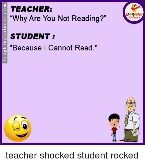 TEACHER Why Are You Not Reading? STUDENT Because I Cannot