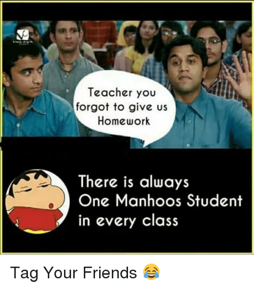 Friends, Memes, and Teacher: Teacher you  forgot to give us  Homework  There is always  One Manhoos Student  in every class Tag Your Friends 😂