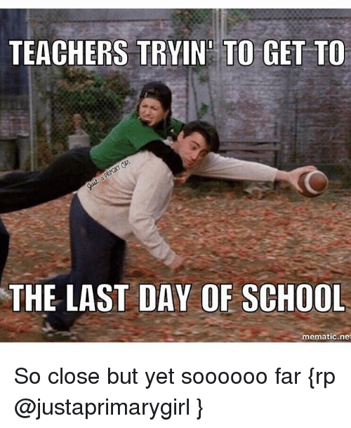 School, Teacher, and Teaching: TEACHERS TRY IN TO GET TO  THE LAST DAY OF SCHOOL  nematic net So close but yet soooooo far {rp @justaprimarygirl }