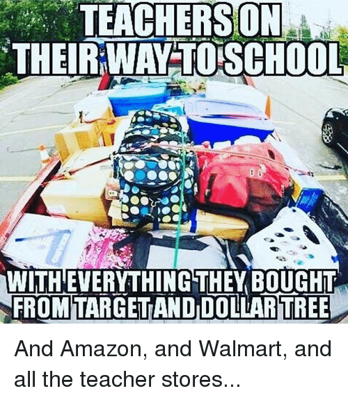Amazon, School, and Teacher: TEACHERSON  THEIR WAY TO SCHOOL  WITH'EVERYTHING THEY BOUGHT  FROMTARGETAND DOLLARTREE And Amazon, and Walmart, and all the teacher stores...