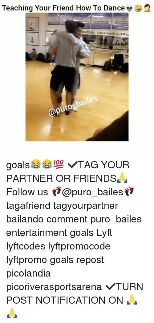 Friends, Goals, and Memes: Teaching Your Friend How To Dance e e  apurg bailes goals😂😂💯 ✔TAG YOUR PARTNER OR FRIENDS🙏 Follow us 👣@puro_bailes👣 tagafriend tagyourpartner bailando comment puro_bailes entertainment goals Lyft lyftcodes lyftpromocode lyftpromo goals repost picolandia picoriverasportsarena ✔TURN POST NOTIFICATION ON 🙏🙏