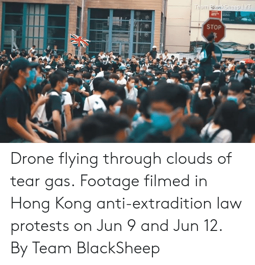 Dank, Drone, and Hong Kong: Team BlaskSheep YT  STOP Drone flying through clouds of tear gas.  Footage filmed in Hong Kong anti-extradition law protests on Jun 9 and Jun 12.  By Team BlackSheep