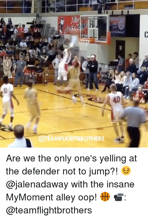 Memes, Insanity, and Jumped: TEAMFLIGHTBROTHERS Are we the only one's yelling at the defender not to jump?! 😖 @jalenadaway with the insane MyMoment alley oop! 🏀 📹: @teamflightbrothers
