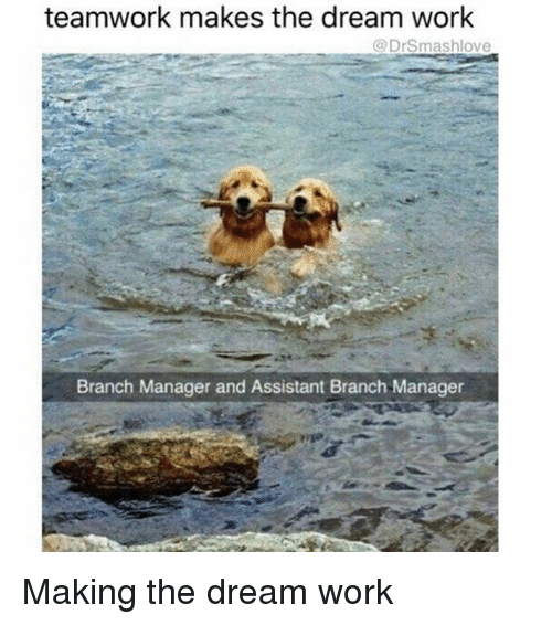 Motivational Quotes For Sports Teams: Teamwork Makes The Dream Work Branch Manager And Assistant