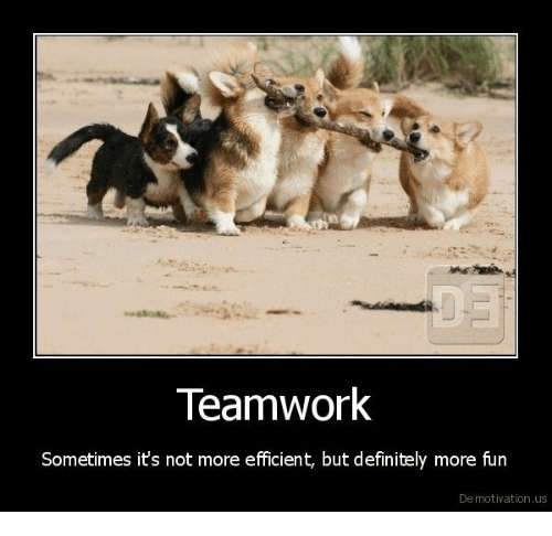 Funny Team Quotes: Teamwork Sometimes It's Not More Efficient But Definitely