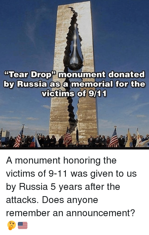 "9/11, Memes, and Russia: ""Tear Drop monument donated  by Russia as a memorial for the  victims of 9/11 A monument honoring the victims of 9-11 was given to us by Russia 5 years after the attacks. Does anyone remember an announcement? 🤔🇺🇸"