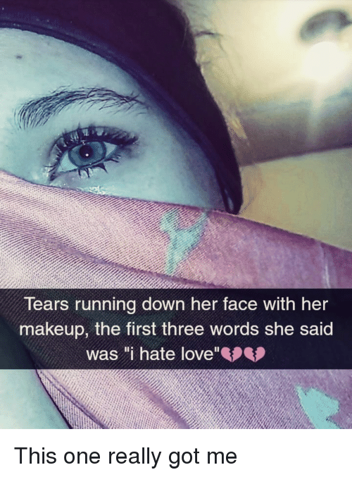 """Love, Makeup, and Running: Tears running down her face with her  makeup, the first three words she said  was """"i hate love"""