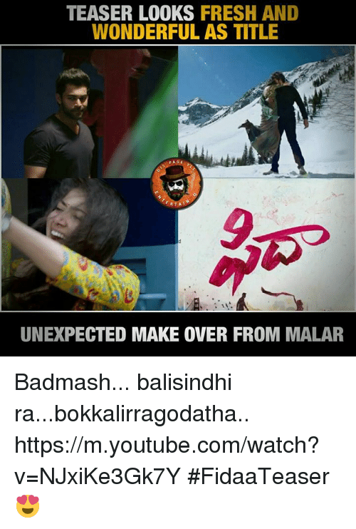 Fresh, Memes, and youtube.com: TEASER LOOKS  FRESH AND  WONDERFUL AS TITLE  PAGE  RTAI  UNEXPECTED MAKE OVER FROM MALAR Badmash... balisindhi ra...bokkalirragodatha.. https://m.youtube.com/watch?v=NJxiKe3Gk7Y #FidaaTeaser😍