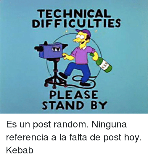 TECHNICAL DIFFICULTIES PLEASE STAND BY <p>Es Un Post Random