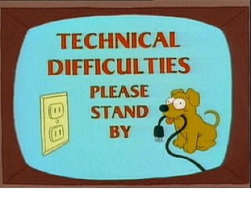 TECHNICAL DIFFICULTIES PLEASE STAND BY   Dank Meme on ME ME