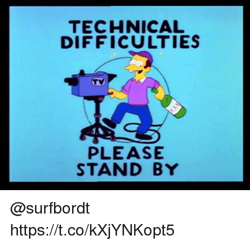 TECHNICAL DIFFICULTIES PLEASE STAND BY httpstcokXjYNKopt5