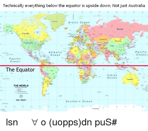 Australia Map Equator.Technically Everything Below The Equator Is Upside Down Not Just