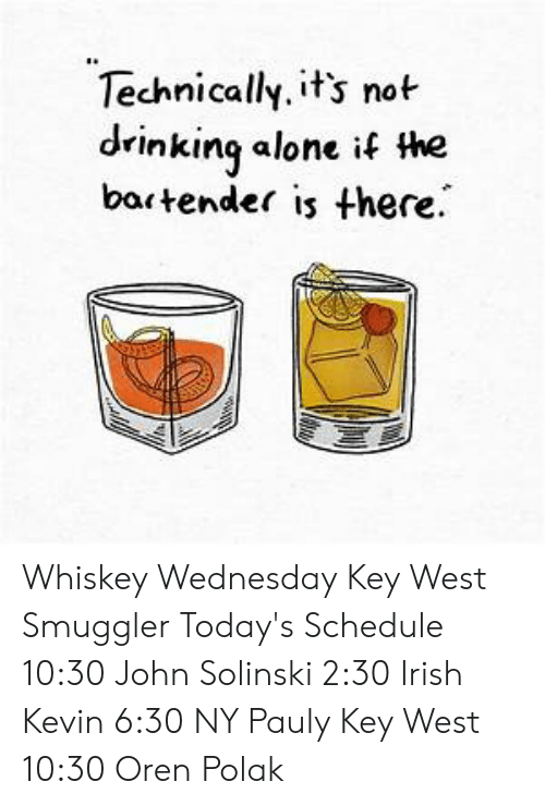 Technically Its Not Drinking Alone If The Bartender Is There Whiskey