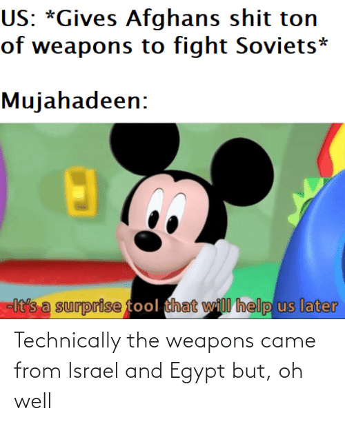Israel, Egypt, and Oh Well: Technically the weapons came from Israel and Egypt but, oh well