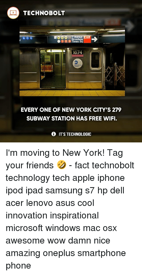 Apple, Dell, and Friends: TECHNO BOLT  enue  xi  A C E  Broadway  S 1 2 3  Times Sq  EVERYONE OF NEW YORK CITY'S 279  SUBWAY STATION HAS FREE WIFI.  IT'S TECHNOLOGIC I'm moving to New York! Tag your friends 🤣 - fact technobolt technology tech apple iphone ipod ipad samsung s7 hp dell acer lenovo asus cool innovation inspirational microsoft windows mac osx awesome wow damn nice amazing oneplus smartphone phone