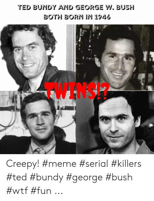 TED BUNDY AND GEORGE W BUSH BOTH BORN IN 1946 TWINS!? Creepy